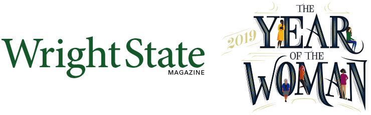 Wright State Magazine Spring 2019 Year of the Woman